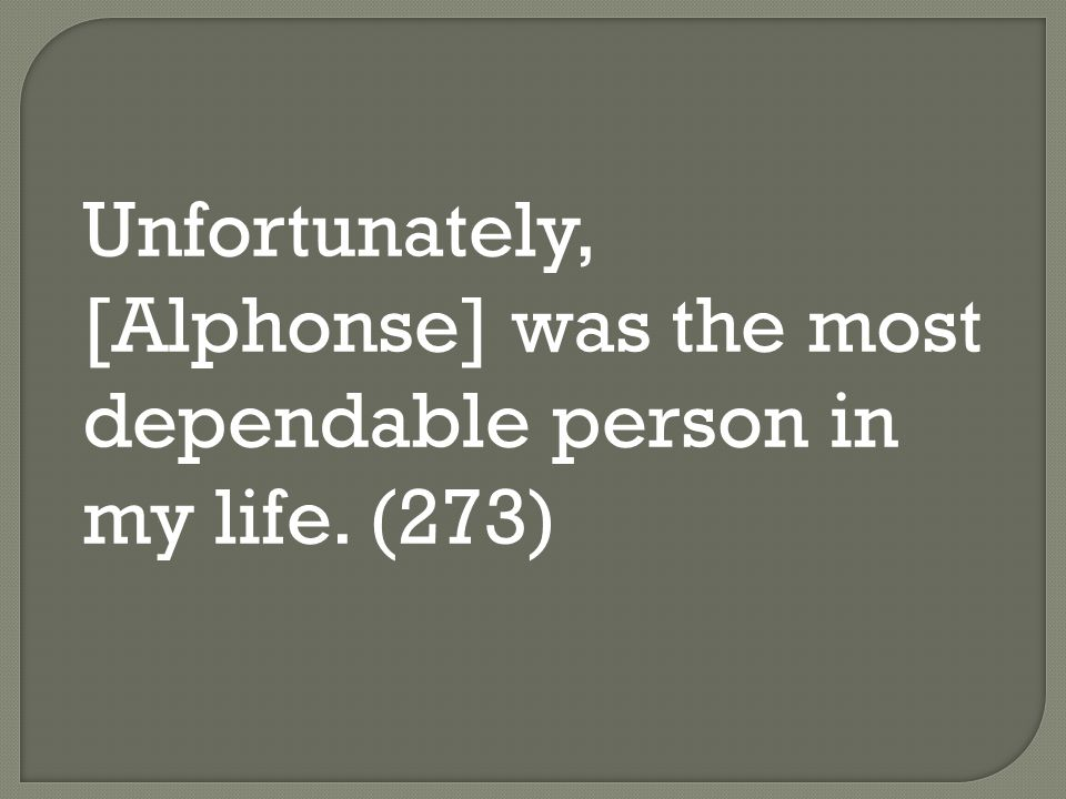 Unfortunately, [Alphonse] was the most dependable person in my life